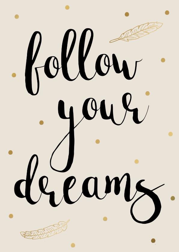 spreukenkaart follow your dreams